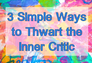 3 simple ways to thwart the inner critic